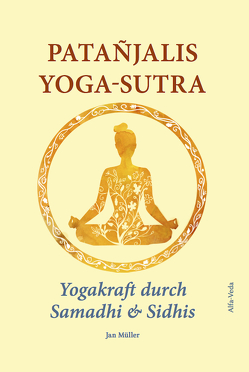 Patañjalis Yoga-Sutra – Yogakraft durch Samadhi & Sidhis von Müller,  Jan