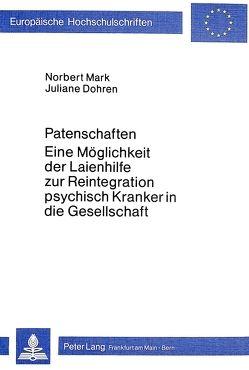 Patenschaften – eine Möglichkeit der Laienhilfe zur Reintegration psychisch Kranker in die Gesellschaft von Dohren,  Juliane, Mark,  Norbert