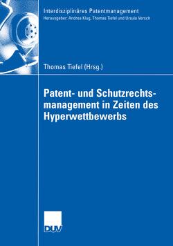 Patent- und Schutzrechtsmanagement in Zeiten des Hyperwettbewerbs von Tiefel,  Thomas