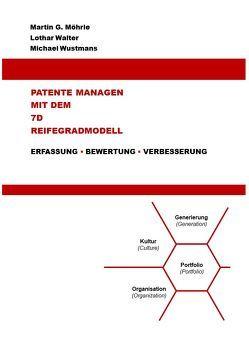Patente managen mit dem 7D Reifegradmodell von Möhrle,  Martin G., Walter,  Lothar, Wustmans,  Michael
