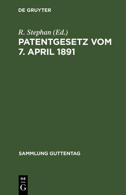 Patentgesetz vom 7. April 1891 von Stephan,  R.