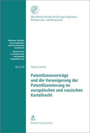 Patentlizenzverträge und die Verweigerung der Patentlizenzierung im europäischen und russischen Kartellrecht von Levina,  Tatiana