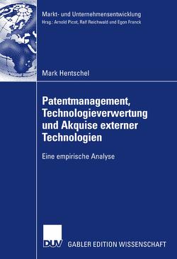 Patentmanagement, Technologieverwertung und Akquise externer Technologien von Hentschel,  Mark, Koller,  Prof. Dr. Hans