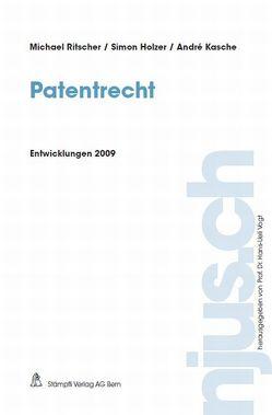 Patentrecht, Entwicklungen 2009 von Holzer,  Simon, Kasche,  André, Ritscher,  Michael