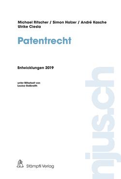 Patentrecht, Entwicklungen 2019 von Ciesla,  Ulrike, Holzer,  Simon, Kasche,  André, Ritscher,  Michael