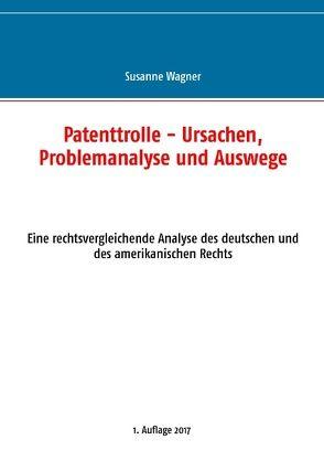 Patenttrolle – Ursachen, Problemanalyse und Auswege von Wagner,  Susanne