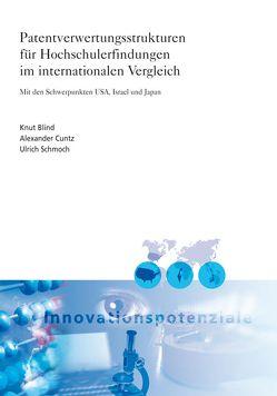Patentverwertungsstrukturen für Hochschulerfindungen im internationalen Vergleich. von Blind,  Knut, Cuntz,  Alexander, Schmoch,  Ulrich