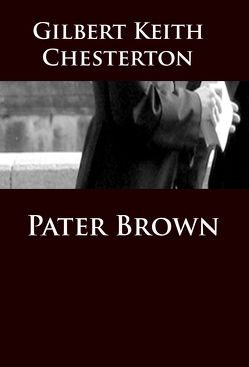Pater Brown von Chesterton,  Gilbert Keith