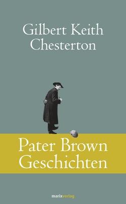 Pater Brown Geschichten von Chesterton,  Gilbert Keith