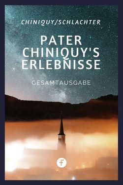 Pater Chiniquy's Erlebnisse – Gesamtausgabe von Chiniquy,  Charles, Schlacher,  Franz Eugen