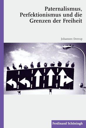 Paternalismus, Perfektionismus und die Grenzen der Freiheit von Drerup,  Johannes