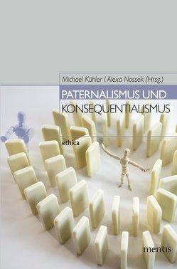 Paternalismus und Konsequentialismus von Kühler,  Michael, Nossek,  Alexa