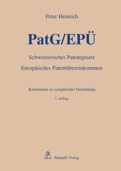 PatG/EPÜ – Schweizerisches Patentgesetz/Europäisches Patentübereinkommen von Heinrich,  Peter