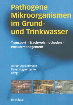 Pathogene Mikroorganismen im Grund- und Trinkwasser von Auckenthaler,  Adrian, Huggenberger,  Peter