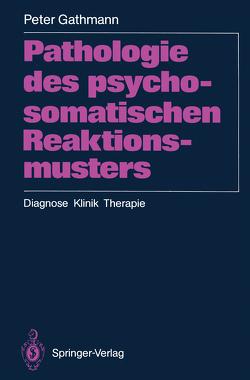 Pathologie des psychosomatischen Reaktionsmusters von Gathmann,  Peter
