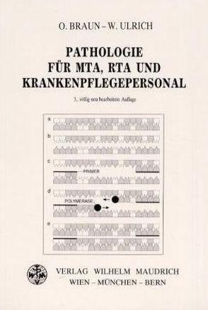 Pathologie für MTA, RTA, und Krankenpflegepersonal von Braun,  Otto, Ulrich,  Walter