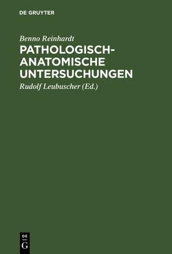 Pathologisch-anatomische Untersuchungen von Leubuscher,  Rudolf, Reinhardt,  Benno