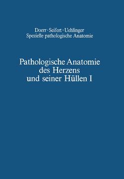 Pathologische Anatomie des Herzens und seiner Hüllen von Chuaqui,  B., Doerr,  Wilhelm, Farru,  O., Fuhrmann,  W., Heine,  H, Hort,  W., Mall,  G.