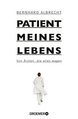 Patient meines Lebens von Albrecht,  Bernhard