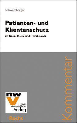 Patienten und Klientenschutz im Gesundheits- und Heimbereich von Schwamberger,  Helmut