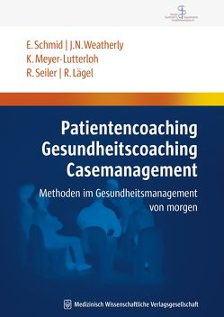 Patientencoaching, Gesundheitscoaching, Case Management von Lägel,  Ralph, Meyer-Lutterloh,  Klaus, Schmid,  Elmar, Seiler,  Rainer, Weatherly,  John N.