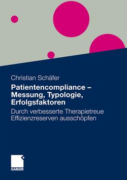 Patientencompliance – Messung, Typologie, Erfolgsfaktoren von Schäfer,  MSc Christian