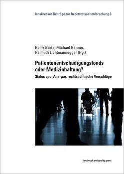 Patientenentschädigungsfonds oder Medizinhaftung? von Barta,  Heinz, Ganner,  Michael, Lichtmannegger,  Helmuth