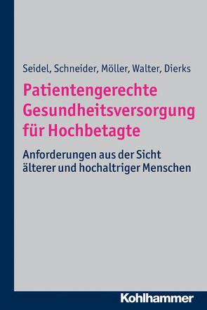 Patientengerechte Gesundheitsversorgung für Hochbetagte von Dierks,  Marie-Luise, Schneider,  Nils, Seidel,  Gabriele, Walter,  Ulla
