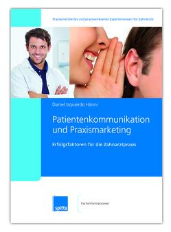 Patientenkommunikation und Praxismarketing von Hänni,  Izquierdo Daniel