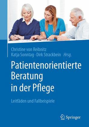 Patientenorientierte Beratung in der Pflege von Sonntag,  Katja, Strackbein,  Dirk, Von Reibnitz,  Christine