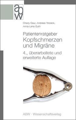 Patientenratgeber Kopfschmerzen und Migräne von Diener,  Hans-Christoph, Gaul,  Charly, Guth,  Anna-Lena, Totzeck,  Andreas