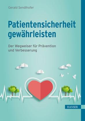 Patientensicherheit gewährleisten von Sendlhofer,  Gerald