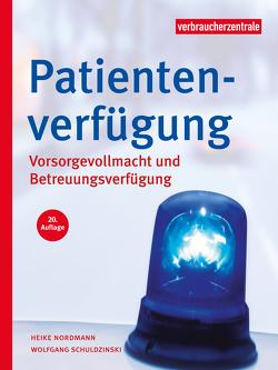 Patientenverfügung, Vorsorgevollmacht und Betreuungsverfügung von Nordmann,  Heike, Schuldzinski,  Wolfgang