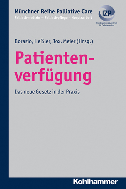 Patientenverfügung von Borasio,  Gian Domenico, Führer,  Monika, Heßler,  Hans-Joachim, Jox,  Ralf J., Meier,  Christoph