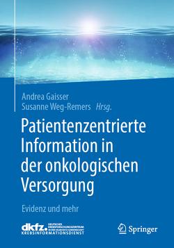 Patientenzentrierte Information in der onkologischen Versorgung von Gaisser,  Andrea, Weg-Remers,  Susanne