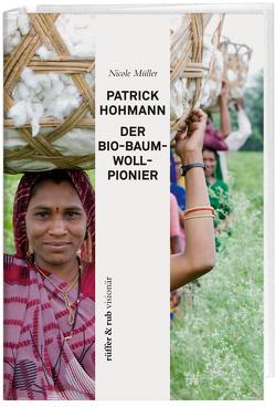 Patrick Hohmann – Der Bio-Baumwollpionier von Müller,  Nicole