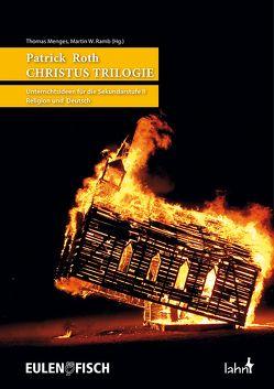 Patrick Roth DIE CHRISTUS TRILOGIE von Menges,  Thomas, Ramb,  Martin W