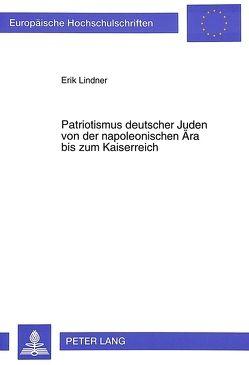 Patriotismus deutscher Juden von der napoleonischen Ära bis zum Kaiserreich von Lindner,  Erik