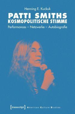 Patti Smiths kosmopolitische Stimme von Kuckuk,  Henning E.