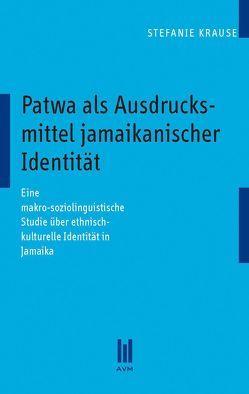 Patwa als Ausdrucksmittel jamaikanischer Identität von Krause,  Stefanie