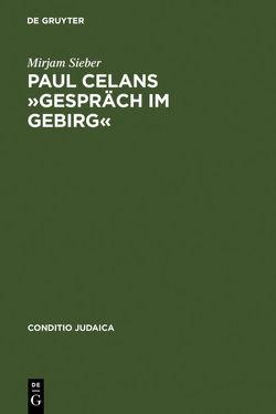 Paul Celans »Gespräch im Gebirg« von Sieber,  Mirjam