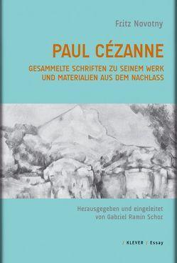 Paul Cézanne. Gesammelte Schriften zu seinem Werk und Materialien aus dem Nachlass von Blaha,  Agnes, Novotny,  Fritz, Schor,  Gabriel Ramin
