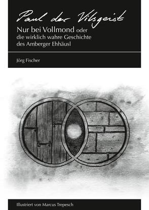 Paul der Vilsgeist von Fischer,  Jörg, Trepesch,  Markus
