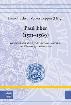 Paul Eber (1511–1569) von Gehrt,  Daniel, Leppin,  Volker