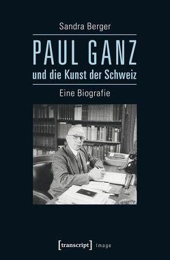 Paul Ganz und die Kunst der Schweiz von Berger,  Sandra
