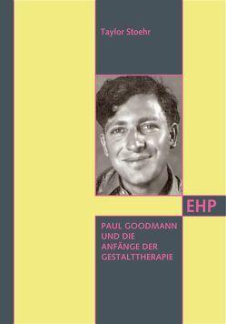 Paul Goodman und die Gestalttherapie von Jakumeit,  Caprice, Kohlhage,  Andreas, Sreckovic,  Anna, Sreckovic,  Milan, Stoehr,  Taylor