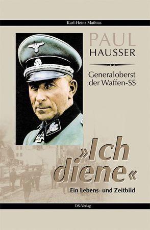 Paul Hausser – Generaloberst der Waffen-SS von Mathias,  Karl Heinz