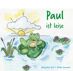 Paul ist leise von Gammel,  Ulrike, Seel,  Alexandra
