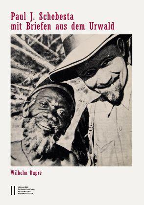 Paul J. Schebesta mit Briefen aus dem Urwald von Dupré,  Wilhelm