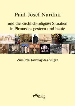 Paul Josef Nardini und die kirchlich-religiöse Situation in Pirmasens gestern und heute von Pioth,  Johannes